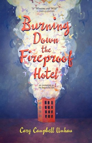 Burning Down the Fireproof Hotel: An Invitation to the Beautiful Life