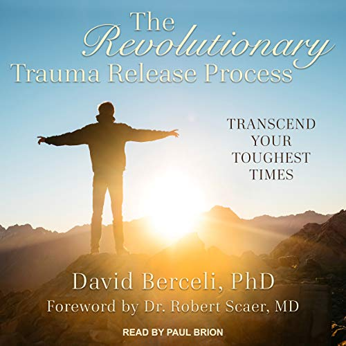 The Revolutionary Trauma Release Process Audiobook By David Berceli,                                                                                        Dr. Robert Scaer PhD MD - foreword cover art
