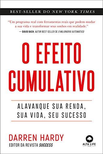 O efeito cumulativo: Alavanque sua renda, sua vida, seu sucesso