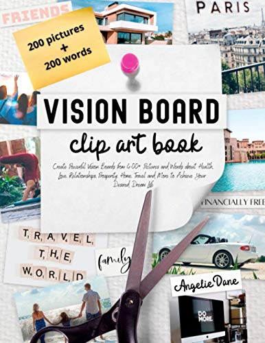 Vision Board Clip Art Book: Create Powerful Vision Boards from 400+ Pictures and Words about Health, Love, Relationships, Prosperity, Home, Travel and ... Dream Life (Law of Attraction, Manifesting)
