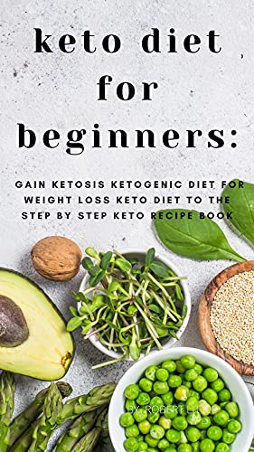 keto diet for beginners:: Gain Ketosis Ketogenic Diet For Weight loss keto Diet To The Step by Step Keto Recipe Book