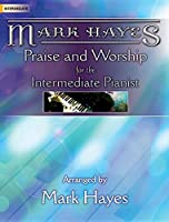 Mark Hayes: Praise and Worship for the Intermediate Pianist