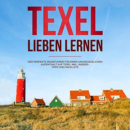 Texel lieben lernen - Der perfekte Reiseführer für einen unvergesslichen Aufenthalt auf Texel - inkl. Insider-Tipps und Packliste Titelbild