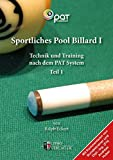 Sportliches Pool Billard I: Technik und Training nach dem PAT-System - Ralph Eckert