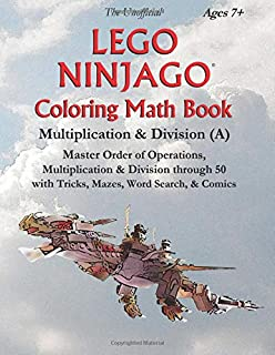 The Unofficial Lego Ninjago Coloring Math Book Multiplication & Division (A) Ages 7+: Master Order of Operations, Multiplication & Division through 50 with Tricks, Mazes, Word Search, & Comics
