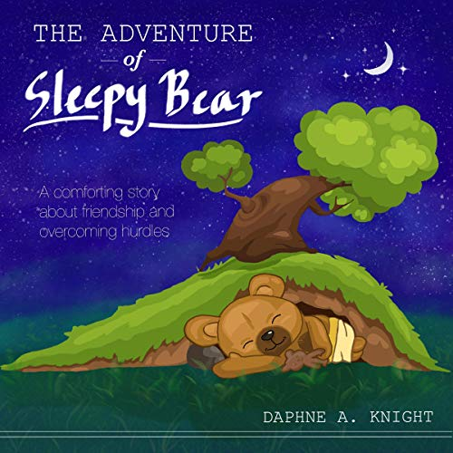 The Adventure of Sleepy Bear: A Bedtime Story for Kids: A Comforting Story About Friendship and Overcoming Hurdles Audiobook By Daphne A. Knight cover art