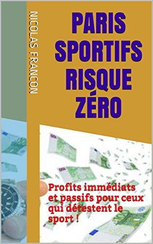 Paris Sportifs Risque Zéro: Profits immédiats et passifs pour ceux qui détestent le sport ! (Webusiness Tuto t. 2)