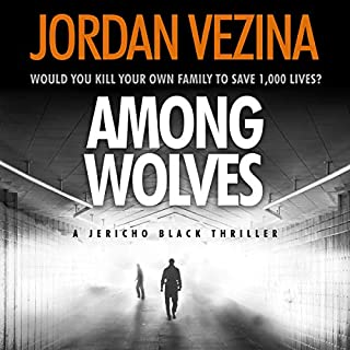 Among Wolves     A Jericho Black Thriller, Book 1              By:                                                                                                                                 Jordan Vezina                               Narrated by:                                                                                                                                 Conner Goff                      Length: 6 hrs and 39 mins     10 ratings     Overall 4.5