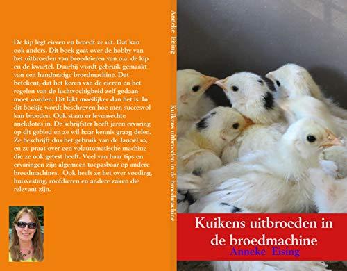 Kuikens uitbroeden in de broedmachine: Kwartels, kippen, kalkoenen.. (Dutch Edition)