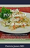 LOW POTASSIUM DIET COOKBOOK: Your Complete Low Potassium Cookbook, contains foods to avoid, 55 Low Potassium and Healthy Recipes for People with High Potassium Levels (Hyperkalemia) in the Blood