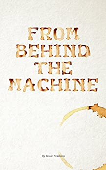 [Beale Stainton]のFrom Behind the Machine (English Edition)