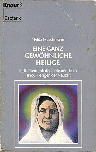 Eine ganz ungewöhnliche Heilige: Indienfahrt mit der bedeutendsten Hindu-Heiligen der Neuzeit (Knaur Taschenbücher. Esoterik)