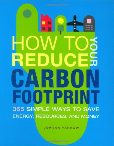 How to Reduce Your Carbon Footprint: 365 Ways to Save Energy, Resources, and Money