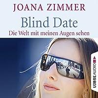 Blind Date: Die Welt mit meinen Augen sehen Hörbuch