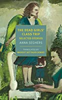 The Dead Girls' Class Trip: Selected Stories (New York Review Books Classics)