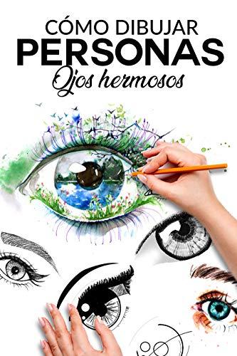 CÓMO DIBUJAR PERSONAS OJOS HERMOSOS: La guia paso a paso para hacer  ojos realistas y magnificos para todos  tus dibujos, dale vida a tus  creaciones desde ya (Spanish Edition)