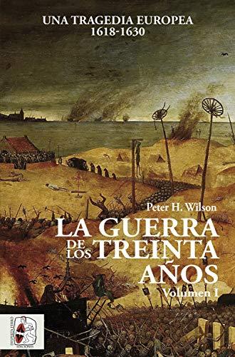 La Guerra de los Treinta Años I: Una tragedia europea (1618-1630 ...