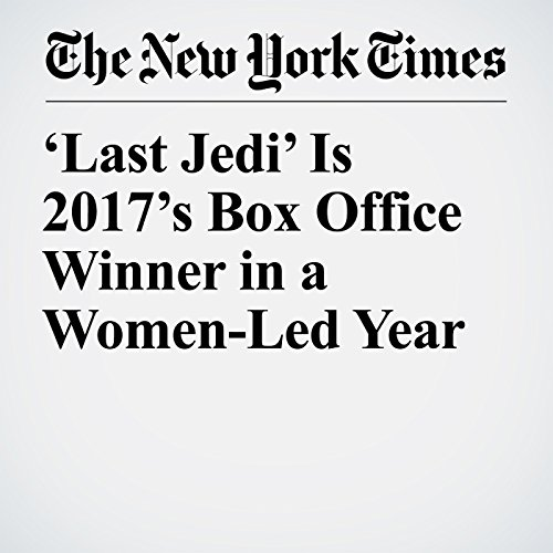'Last Jedi' Is 2017's Box Office Winner in a Women-Led Year copertina
