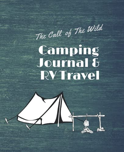 The Call of The Wild Camping Journal & RV Travel: Campground Trip Log Book, Retirement Travel Gifts and Adventure Journals & LogBooks