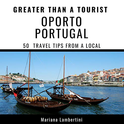 Greater Than a Tourist - Oporto Portugal: 50 Travel Tips from a Local audiobook cover art