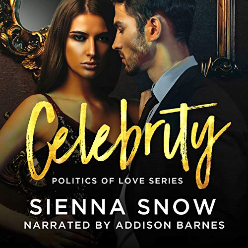 Celebrity: Politics of Love                   By:                                                                                                                                 Sienna Snow                               Narrated by:                                                                                                                                 Addison Barnes                      Length: 5 hrs and 35 mins     5 ratings     Overall 3.8