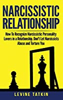 Narcissistic Relationship: How To Recognize Narcissistic Personality Lovers in a Relationship. Don't Let Narcissists Abuse and Torture You. Recovery Guide To Deal With Toxic Relationships RIGHT NOW!