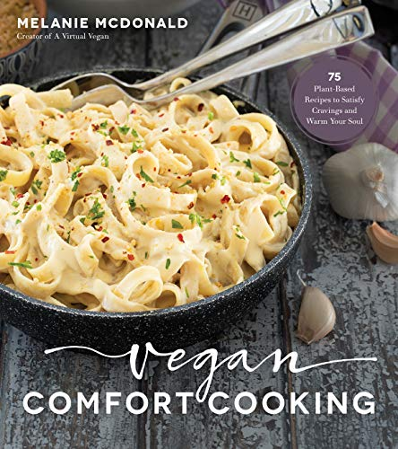 Vegan Comfort Cooking: 75 Plant-Based Recipes to Satisfy Cravings and Warm Your Soul