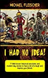 I Had No Idea!: 77 little-known historical anecdotes and modern-day stories to have a bit of a laugh and impress your friends