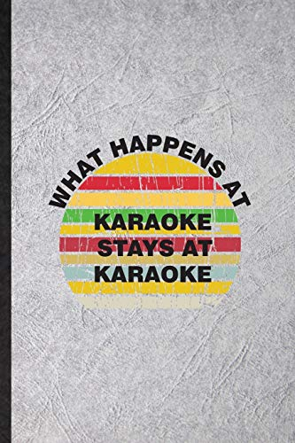 What Happens at Karaoke Stays at Karaoke: Funny Singing Soloist Karaoke Lined Notebook/ Blank Journal For Octet Singer Director, Inspirational Saying ... Birthday Gift Idea Classic 6x9 110 Pages