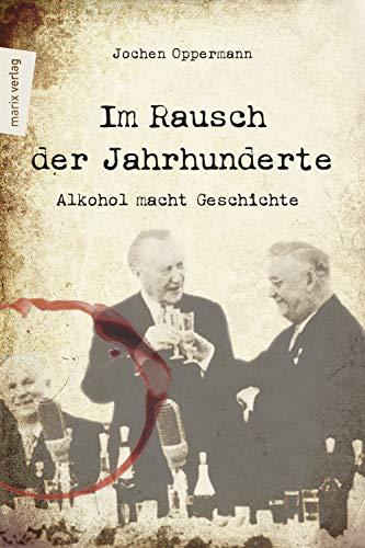 Im Rausch der Jahrhunderte: Alkohol macht Geschichte