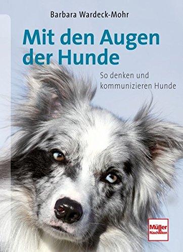 Mit den Augen der Hunde: So denken und kommunizieren Hunde