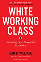 White Working Class, With a New Foreword by Mark Cuban and a New Preface by the Author: Overcoming Class Cluelessness in America