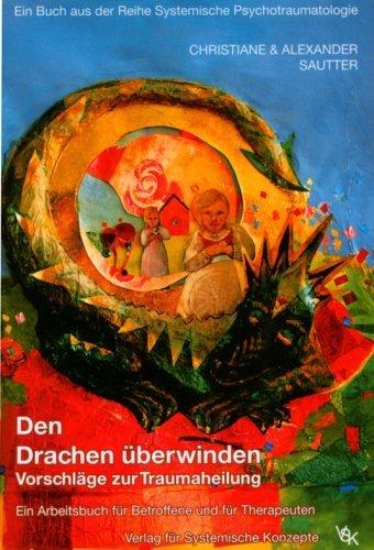 Den Drachen ?berwinden: Vorschl?ge zur Traumaheilung. Ein Arbeitsbuch f?r Betroffene und f?r Therapeuten by Christiane Sautter;Alexander Sautter(2008-03-01)