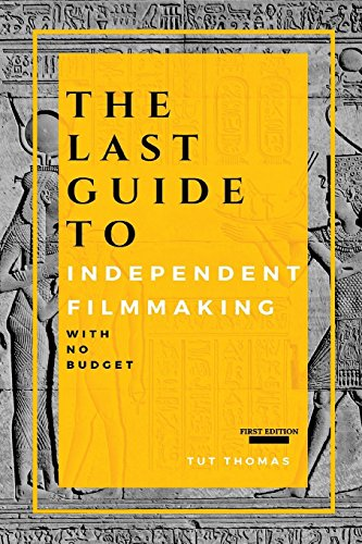 The Last Guide To Independent Filmmaking: With No Budget (First Edition)