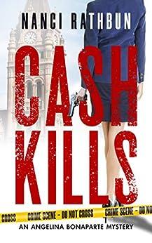 Cash Kills: PI Angelina Bonaparte Crime Thrillers #2 (Angelina Bonaparte Mysteries) by [Nanci Rathbun]