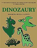 Kolorowanki dla 2-latków (Dinozaury): Ta książka zawiera 40 kolorowych stron z dodatkowymi grubymi liniami, które zmniejszają frustrację i zwiększają pewnośc siebie. Ta książka pomoże bardzo malym dzieciom rozwijac kontrolę pióra i cwiczyc