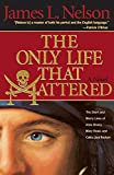 The Only Life That Mattered: The Short and Merry Lives of Anne Bonny, Mary Read, and Calico Jack