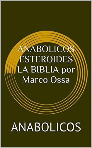 ANABOLICOS ESTEROIDES LA BIBLIA por Marco Ossa: ANABOLICOS