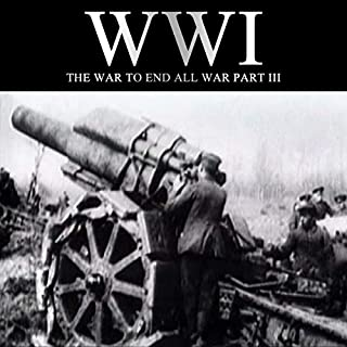 WWI: The War to End All War, Part III audiobook cover art