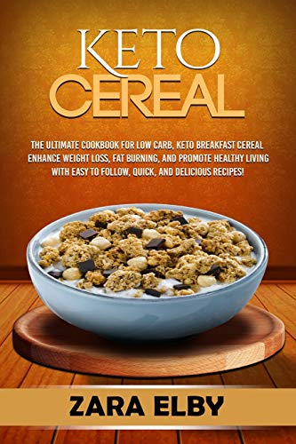 Keto Cereal: The Ultimate Cookbook for Low Carb, Keto...