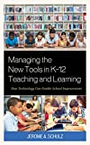 Managing the New Tools in K-12 Teaching and Learning: How Technology Can Enable School Improvement (English Edition)