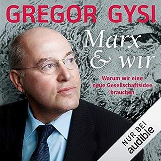 Marx und wir     Warum wir eine neue Gesellschaftsidee brauchen              Autor:                                                                                                                                 Gregor Gysi                               Sprecher:                                                                                                                                 Gregor Gysi                      Spieldauer: 3 Std. und 25 Min.     84 Bewertungen     Gesamt 4,3