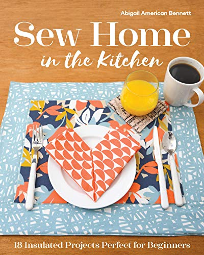 Sew Home in the Kitchen: 18 Insulated Projects, Perfect for Beginners