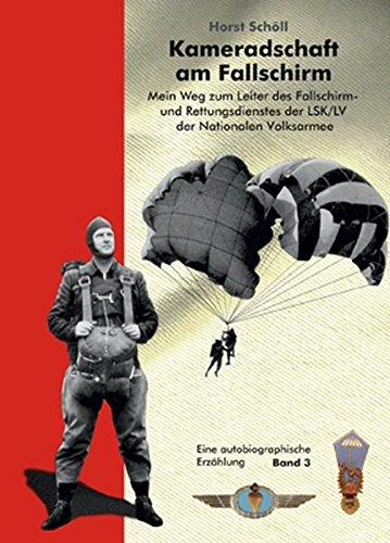 Kameradschaft am Fallschirm. Mein Weg zum Leiter des Fallschirm- und Rettungsdienstes der LSK/LV der Nationalen Volksarmee: Eine autobiografische Erzählung
