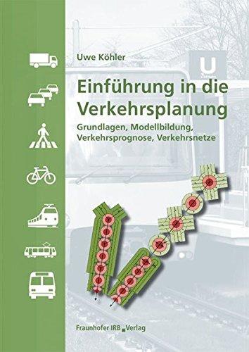 Einführung in die Verkehrsplanung: Grundlagen, Modellbildung, Verkehrsprognose, Verkehrsnetze.