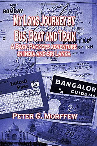 My Long Journey by Bus, Boat & Train: A Backpackers Adventure in India and Sri Lanka
