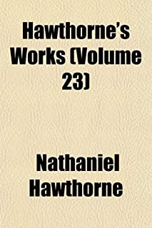 Hawthorne's Works (Volume 23)