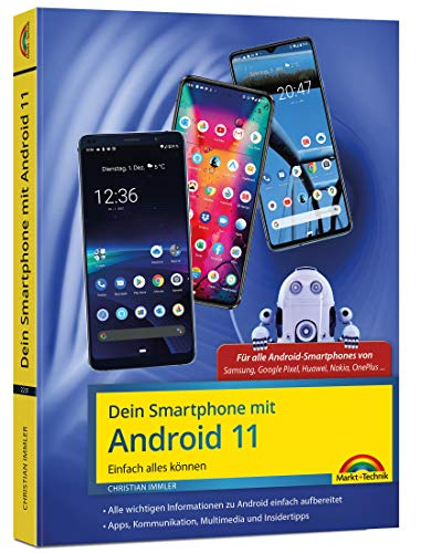 Dein Smartphone mit Android 11: Einfach alles können - die besten Tipps und Tricks: für alle Geräte Samsung, Sony, HTC, LG u. v. m