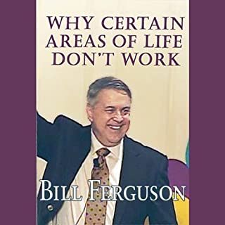 Why Certain Areas of Life Don't Work     A keynote address given to over 2,300 counselors and therapists              By:                                                                                                                                 Bill Ferguson                               Narrated by:                                                                                                                                 Bill Ferguson                      Length: 57 mins     5 ratings     Overall 3.8