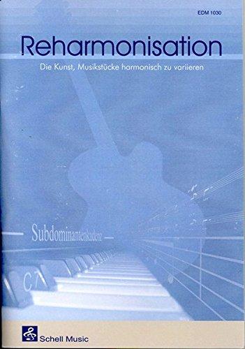 Reharmonisation. Die Kunst, Musik harmonisch zu variieren (Harmonielehre - Musiklehre)